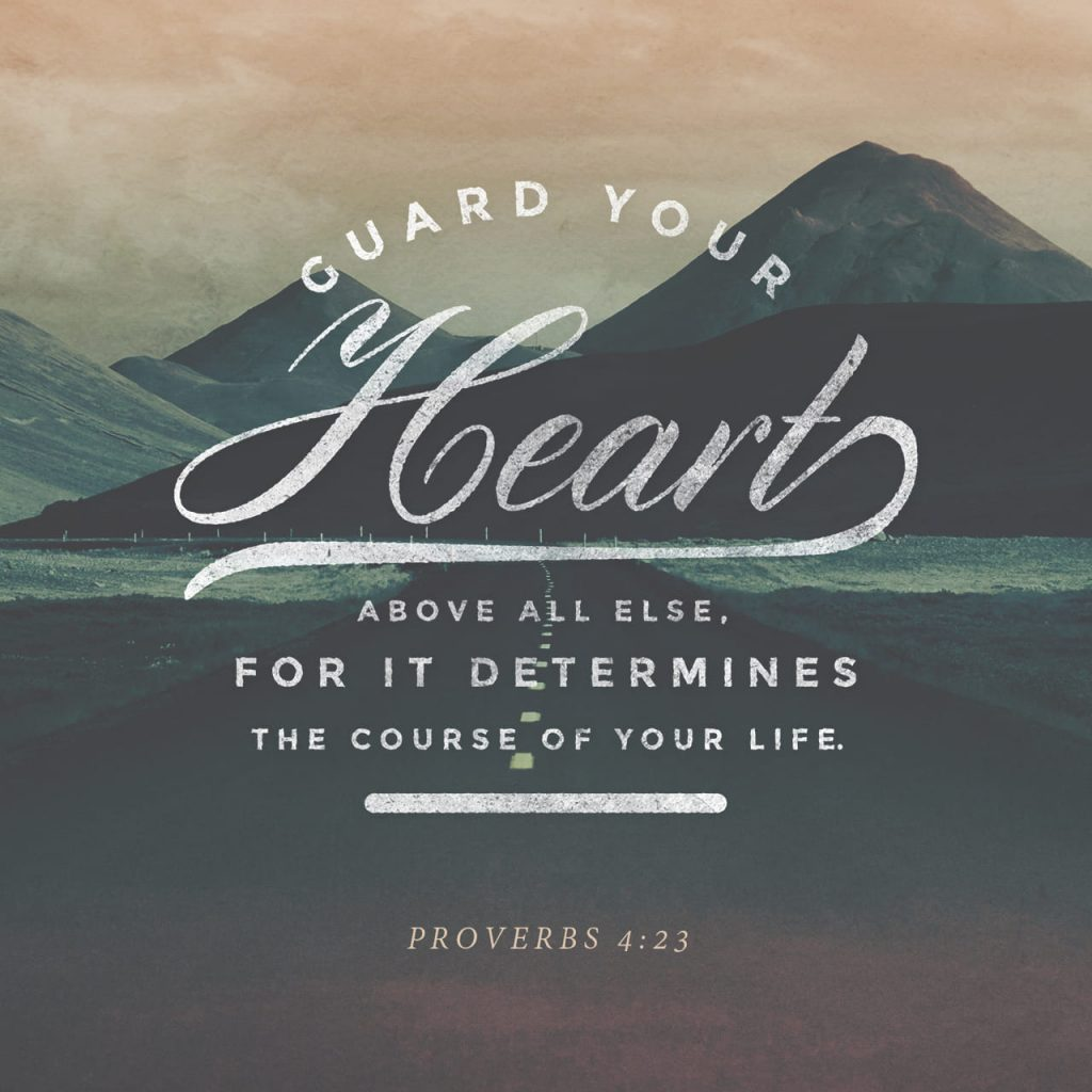 Guard your hearts Proverb 4:23